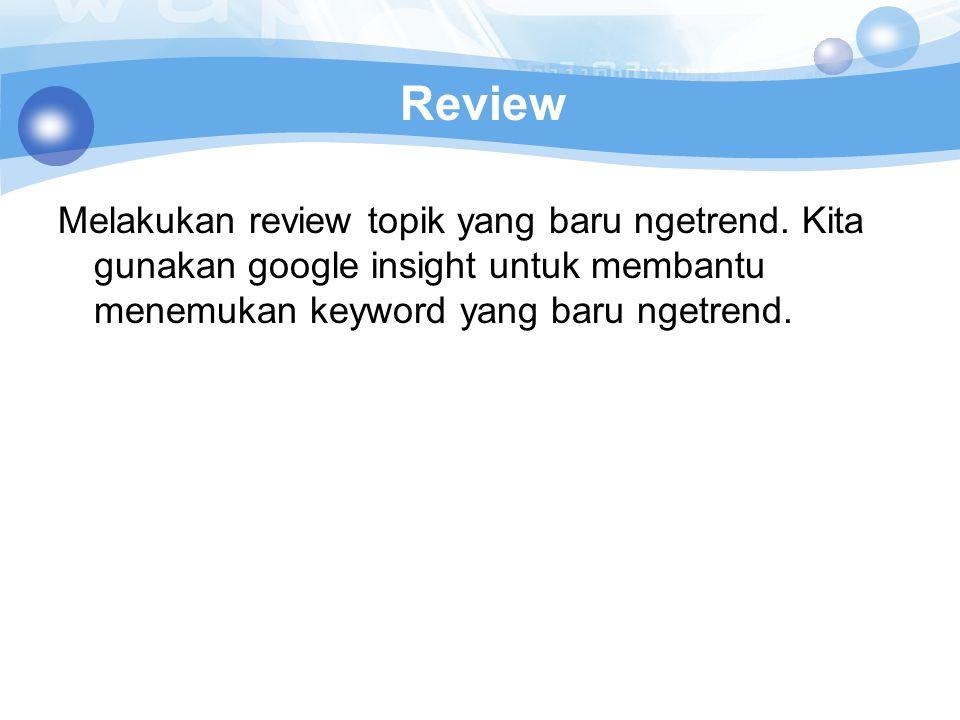 Review Melakukan review topik yang baru ngetrend.