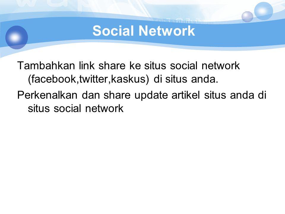 Social Network Tambahkan link share ke situs social network (facebook,twitter,kaskus) di situs anda.