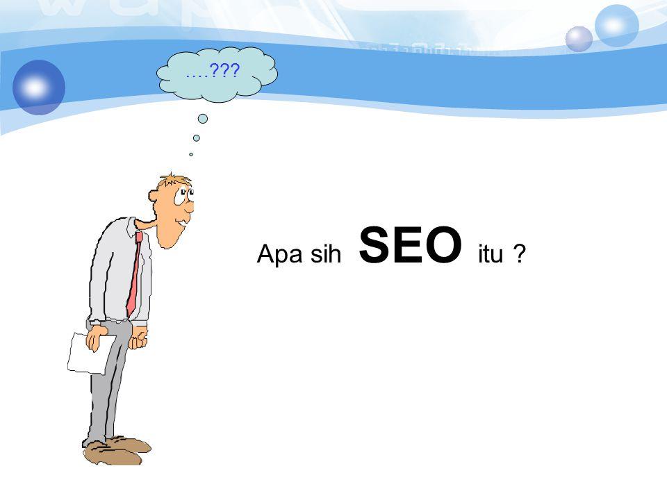 SEO : Optimasi suatu situs/web agar mudah disearch oleh mesin pencari (google, yahoo, bing, dst)