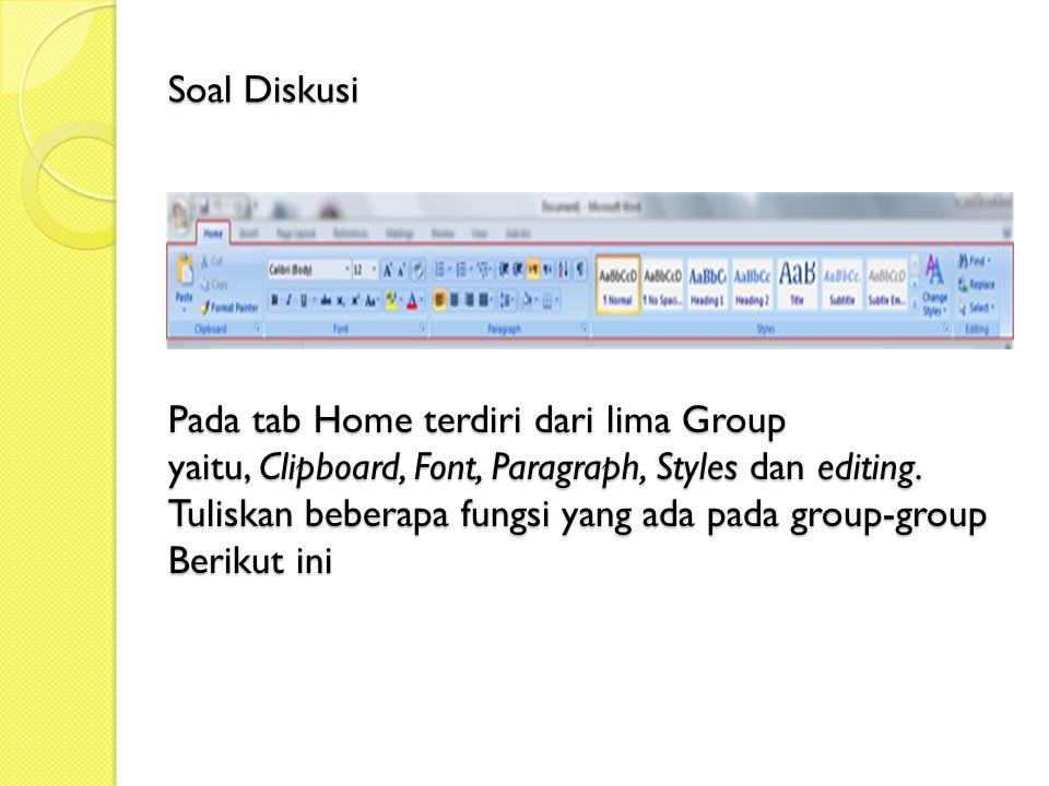 Pada tab Home terdiri dari lima Group yaitu, Clipboard, Font, Paragraph, Styles dan editing.
