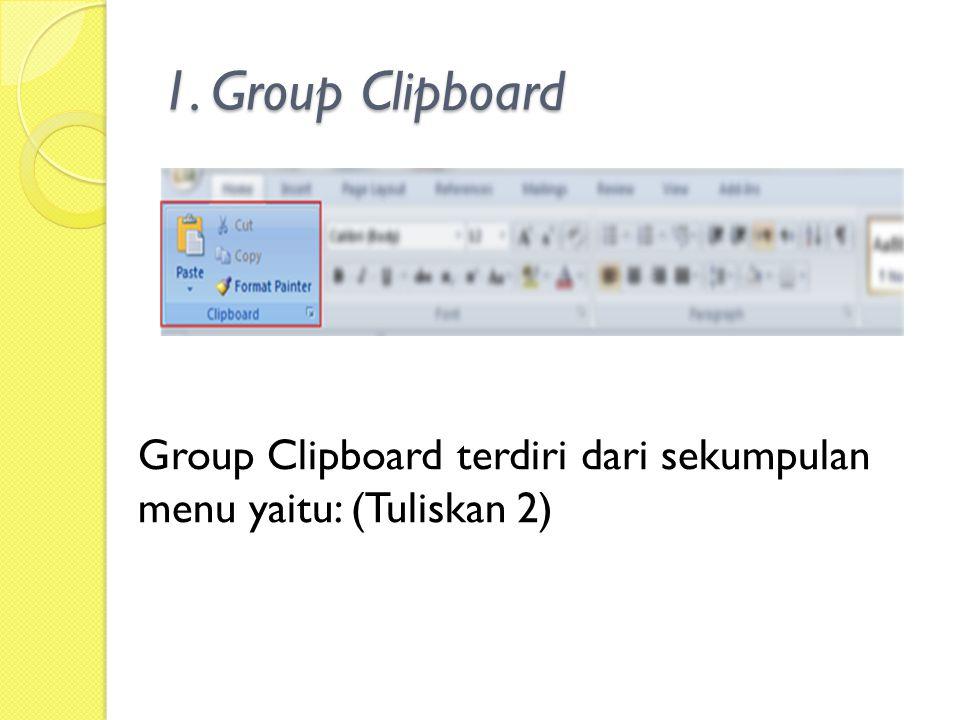 1. Group Clipboard Group Clipboard terdiri dari sekumpulan menu yaitu: (Tuliskan 2)