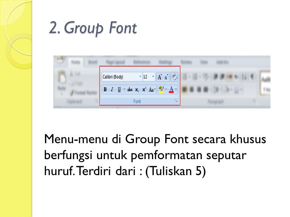 2.Group Font Menu-menu di Group Font secara khusus berfungsi untuk pemformatan seputar huruf.