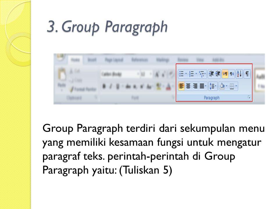 3. Group Paragraph Group Paragraph terdiri dari sekumpulan menu yang memiliki kesamaan fungsi untuk mengatur paragraf teks. perintah-perintah di Group