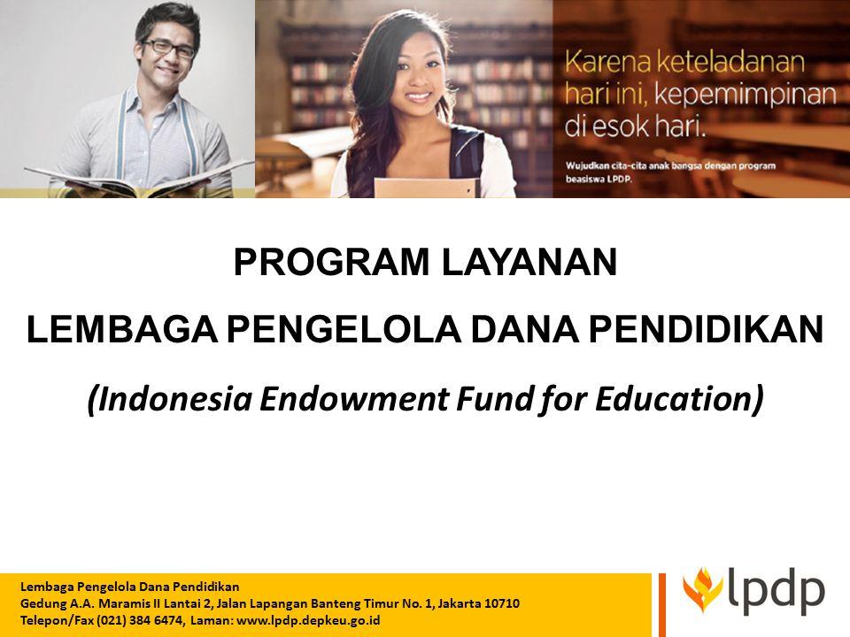 PROGRAM LAYANAN LEMBAGA PENGELOLA DANA PENDIDIKAN (Indonesia Endowment Fund for Education) Lembaga Pengelola Dana Pendidikan Gedung A.A. Maramis II La