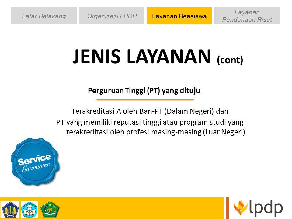 JENIS LAYANAN (cont) Perguruan Tinggi (PT) yang dituju Terakreditasi A oleh Ban-PT (Dalam Negeri) dan PT yang memiliki reputasi tinggi atau program st