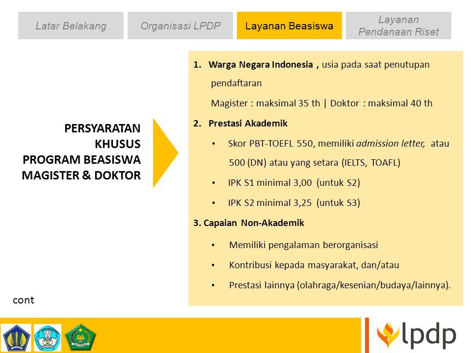 PERSYARATAN KHUSUS PROGRAM BEASISWA MAGISTER & DOKTOR 1. Warga Negara Indonesia, usia pada saat penutupan pendaftaran Magister : maksimal 35 th | Dokt