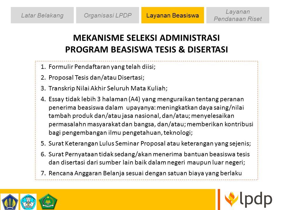 MEKANISME SELEKSI ADMINISTRASI PROGRAM BEASISWA TESIS & DISERTASI 1.Formulir Pendaftaran yang telah diisi; 2.Proposal Tesis dan/atau Disertasi; 3.Tran