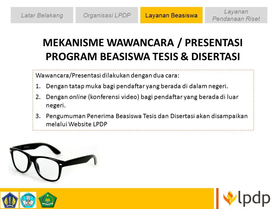 MEKANISME WAWANCARA / PRESENTASI PROGRAM BEASISWA TESIS & DISERTASI Wawancara/Presentasi dilakukan dengan dua cara: 1.Dengan tatap muka bagi pendaftar