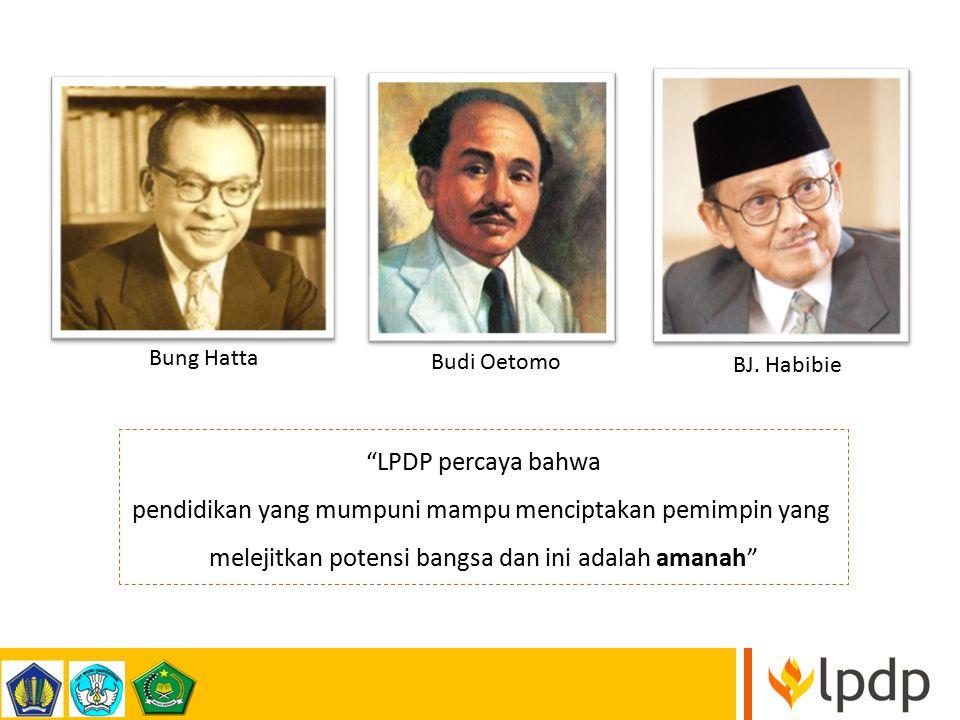 """Bung Hatta Budi Oetomo BJ. Habibie """"LPDP percaya bahwa pendidikan yang mumpuni mampu menciptakan pemimpin yang melejitkan potensi bangsa dan ini adala"""