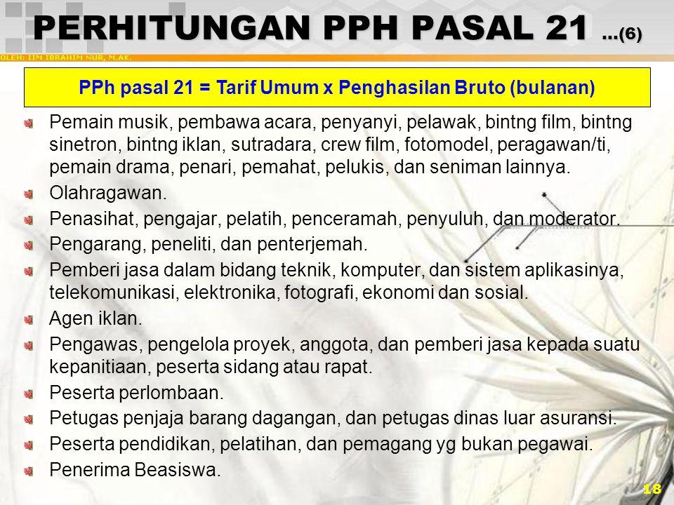 18 PERHITUNGAN PPH PASAL 21 …(6) Pemain musik, pembawa acara, penyanyi, pelawak, bintng film, bintng sinetron, bintng iklan, sutradara, crew film, fot