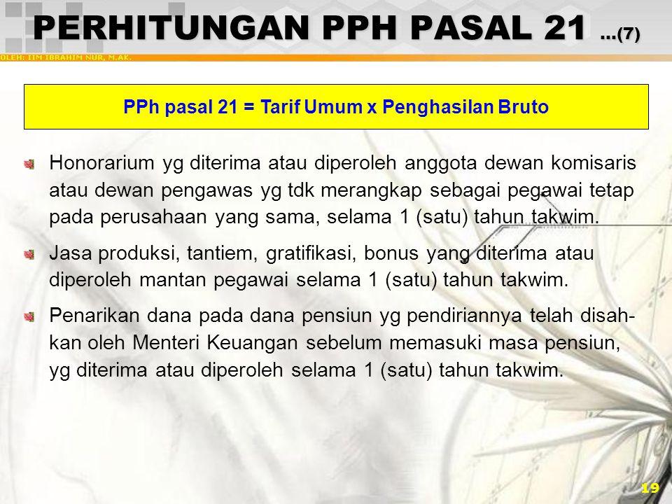 19 PERHITUNGAN PPH PASAL 21 …(7) Honorarium yg diterima atau diperoleh anggota dewan komisaris atau dewan pengawas yg tdk merangkap sebagai pegawai te