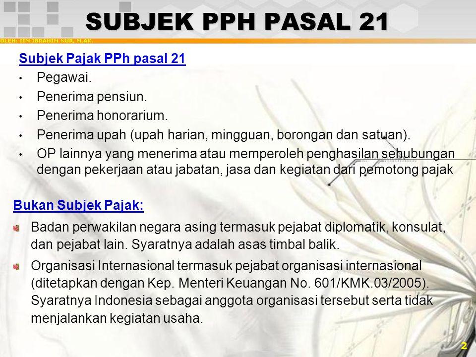 2 SUBJEK PPH PASAL 21 Subjek Pajak PPh pasal 21 Pegawai. Penerima pensiun. Penerima honorarium. Penerima upah (upah harian, mingguan, borongan dan sat