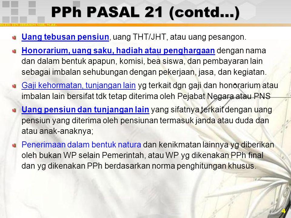 15 PERHITUNGAN PPH PASAL 21 …(2) PENERIMA PENSIUNAN BULANAN, menggunakan tarif umum: –Penghasilan Kena Pajak (PKP) adalah Penghasilan Bruto dikurangi Biaya Pensiun dan PTKP.