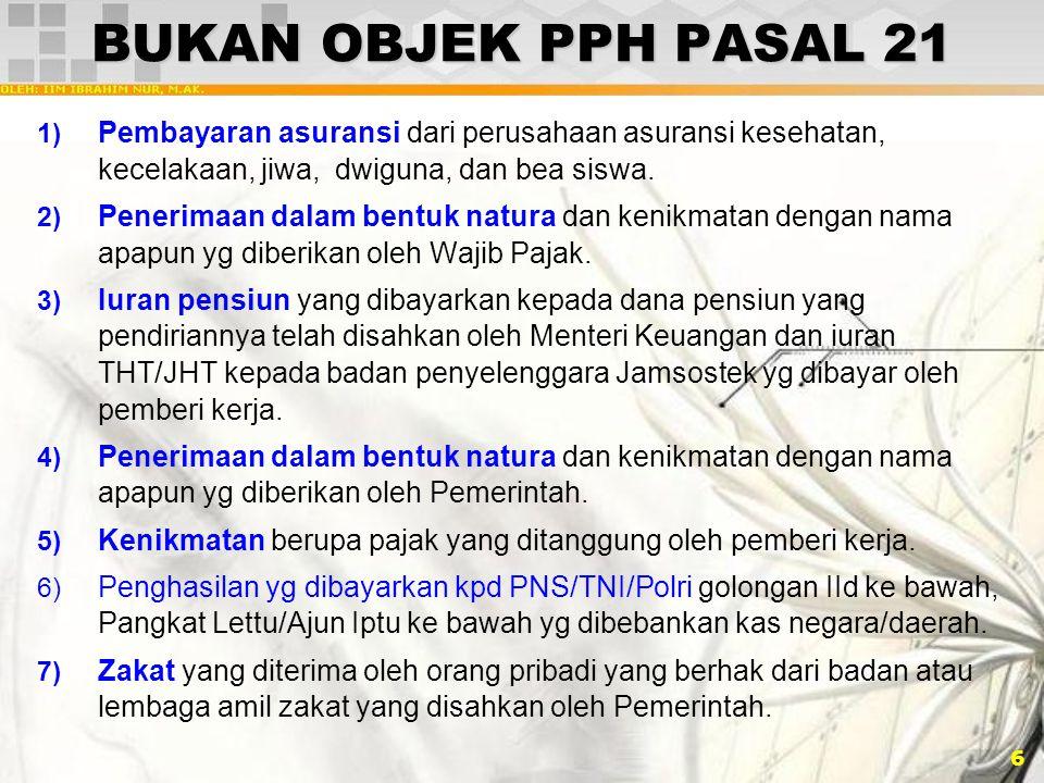 17 PERHITUNGAN PPH PASAL 21 …(5) TENAGA AHLI yg melakukan pekerjaan bebas meliputi aktuaris, akuntan, arsitek, dokter, konsultan, notaris, pengacara, dan penilai.