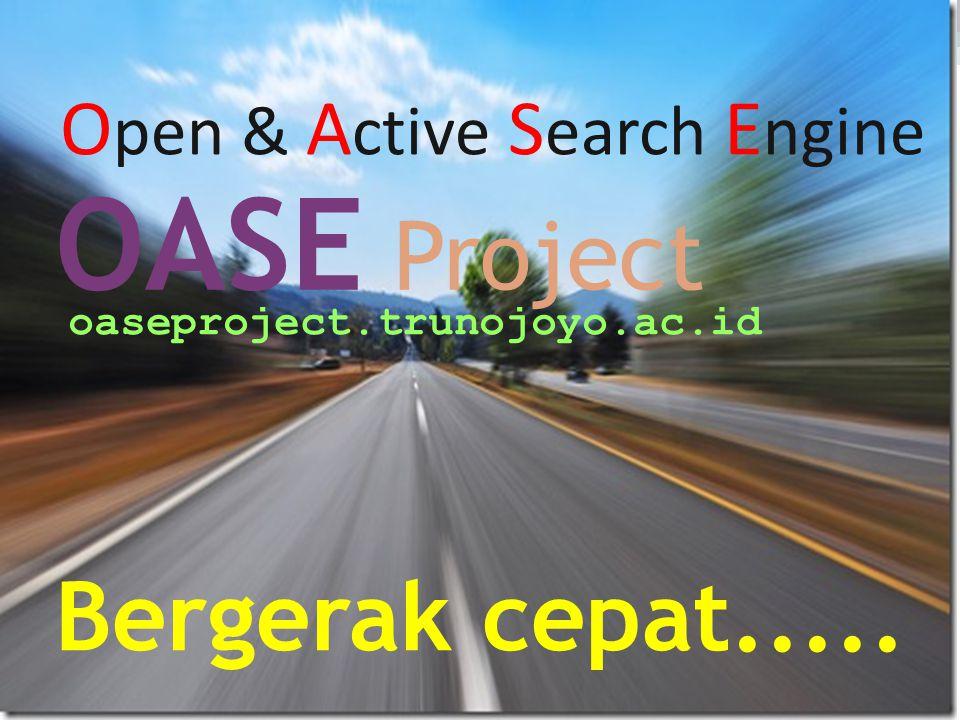 Bergerak cepat..... OASE Project oaseproject.trunojoyo.ac.id O pen & A ctive S earch E ngine