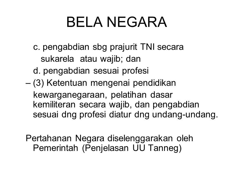 BELA NEGARA c.pengabdian sbg prajurit TNI secara sukarela atau wajib; dan d.