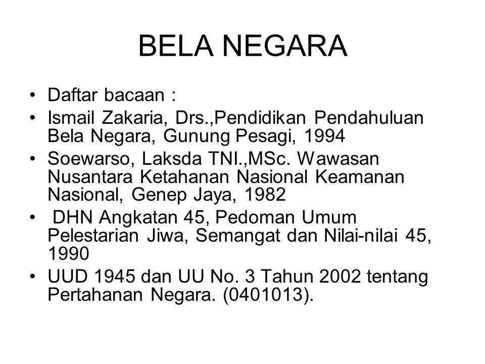 BELA NEGARA Daftar bacaan : Ismail Zakaria, Drs.,Pendidikan Pendahuluan Bela Negara, Gunung Pesagi, 1994 Soewarso, Laksda TNI.,MSc.