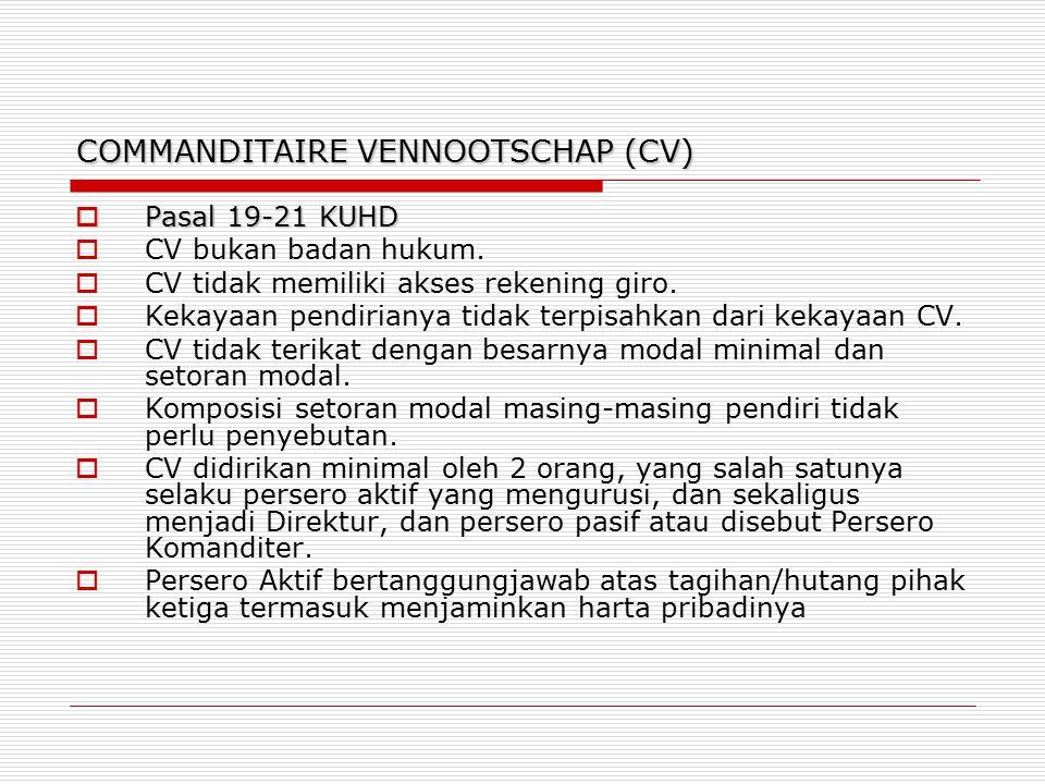 COMMANDITAIRE VENNOOTSCHAP (CV)  Pasal 19-21 KUHD  CV bukan badan hukum.