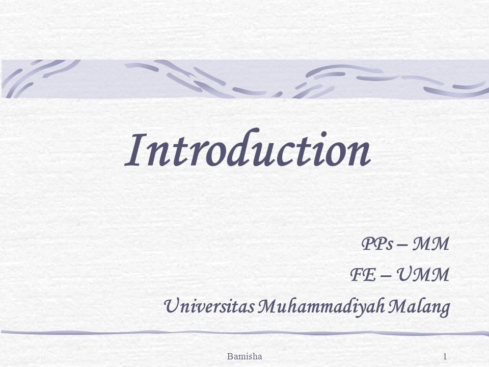 Bamisha1 Introduction PPs – MM FE – UMM Universitas Muhammadiyah Malang