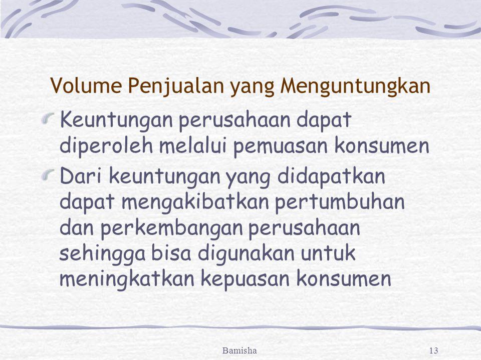 Bamisha13 Volume Penjualan yang Menguntungkan Keuntungan perusahaan dapat diperoleh melalui pemuasan konsumen Dari keuntungan yang didapatkan dapat mengakibatkan pertumbuhan dan perkembangan perusahaan sehingga bisa digunakan untuk meningkatkan kepuasan konsumen
