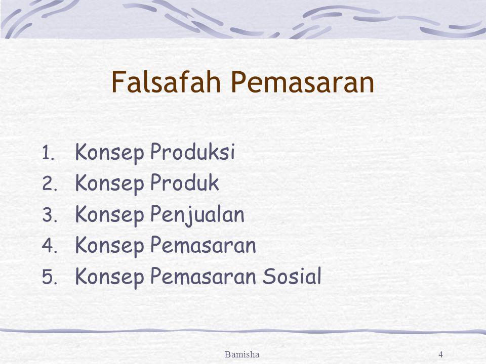 Bamisha4 Falsafah Pemasaran 1. Konsep Produksi 2.