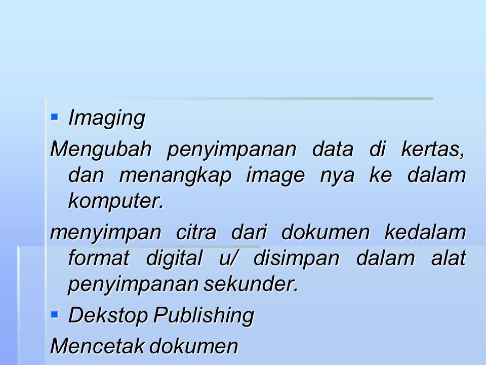  Imaging Mengubah penyimpanan data di kertas, dan menangkap image nya ke dalam komputer. menyimpan citra dari dokumen kedalam format digital u/ disim