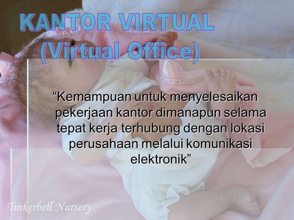 """""""Kemampuan untuk menyelesaikan pekerjaan kantor dimanapun selama tepat kerja terhubung dengan lokasi perusahaan melalui komunikasi elektronik"""""""