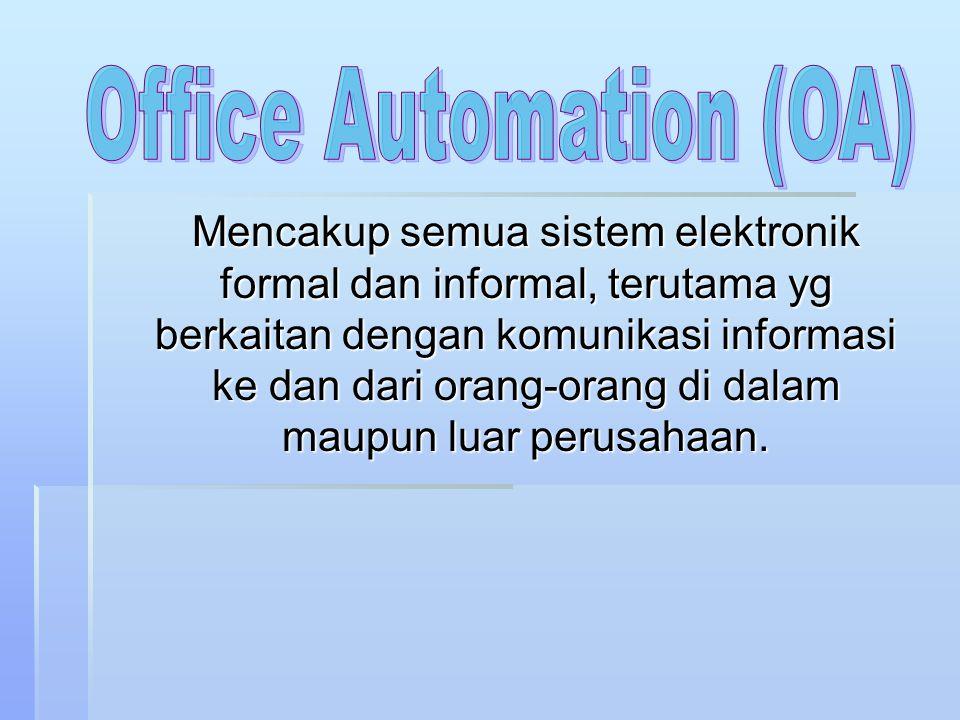 Kemampuan OA menghubungkan org secara elektronik menimbulkan cara baru u/ melakukan pekerjaan kantor, dimana pekerjaan ktr tidak hrs dilakukan di ktr, tapi bisa dimana saja kary.berada.