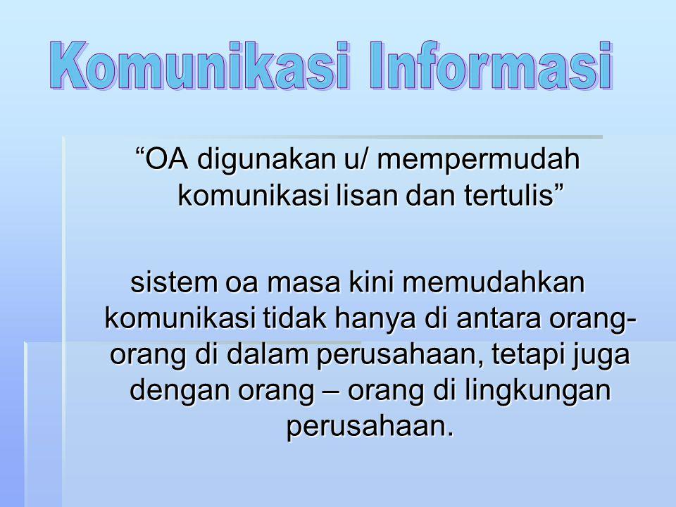 """""""OA digunakan u/ mempermudah komunikasi lisan dan tertulis"""" sistem oa masa kini memudahkan komunikasi tidak hanya di antara orang- orang di dalam peru"""