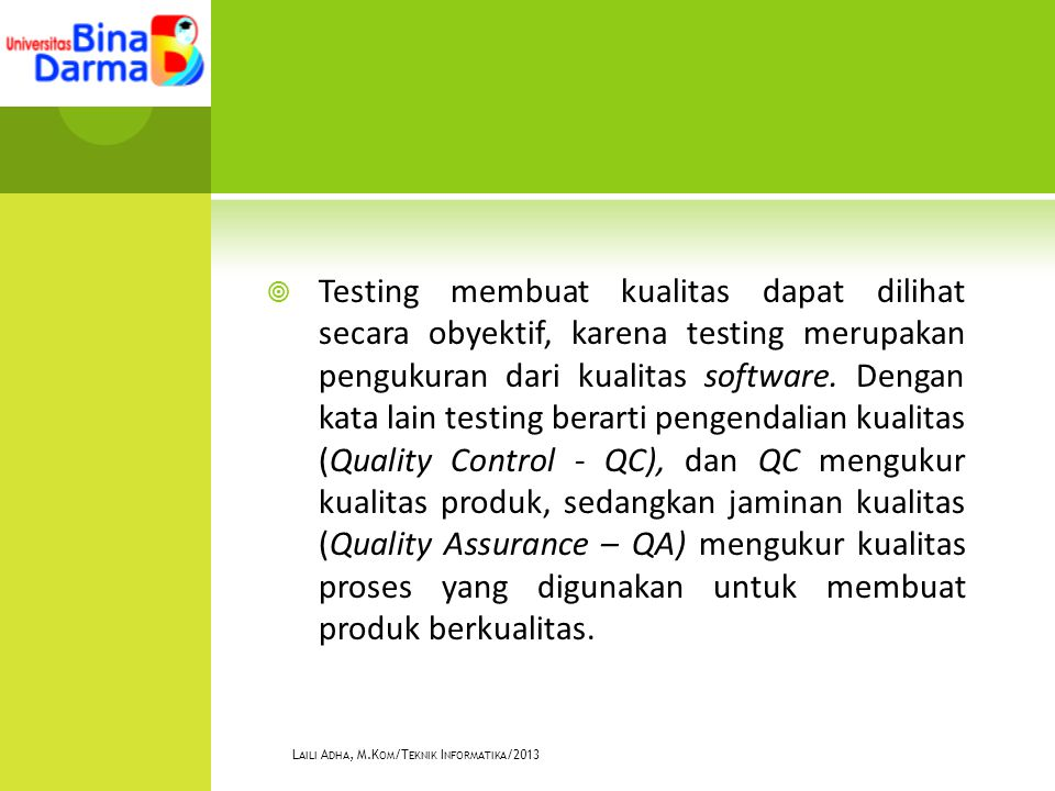  Testing membuat kualitas dapat dilihat secara obyektif, karena testing merupakan pengukuran dari kualitas software. Dengan kata lain testing berarti