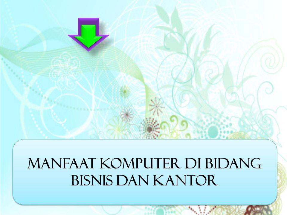 Kegunaan komputer dalam bidang bisnis adalah untuk menyediakan informasi dengan tepat dan cepat. MIS (managemen information system) di definisikan ole