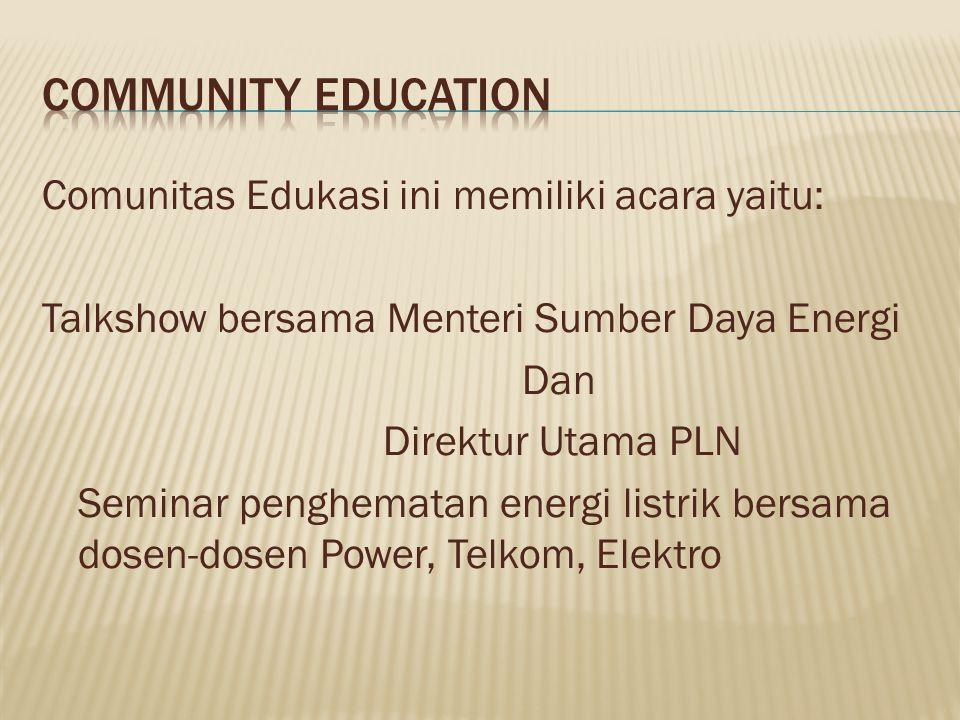 Comunitas Edukasi ini memiliki acara yaitu: Talkshow bersama Menteri Sumber Daya Energi Dan Direktur Utama PLN Seminar penghematan energi listrik bers