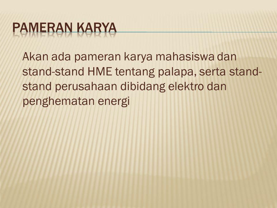 Akan ada pameran karya mahasiswa dan stand-stand HME tentang palapa, serta stand- stand perusahaan dibidang elektro dan penghematan energi