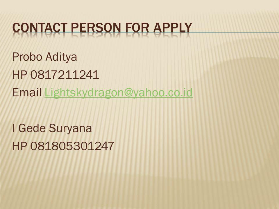 Probo Aditya HP 0817211241 Email Lightskydragon@yahoo.co.idLightskydragon@yahoo.co.id I Gede Suryana HP 081805301247