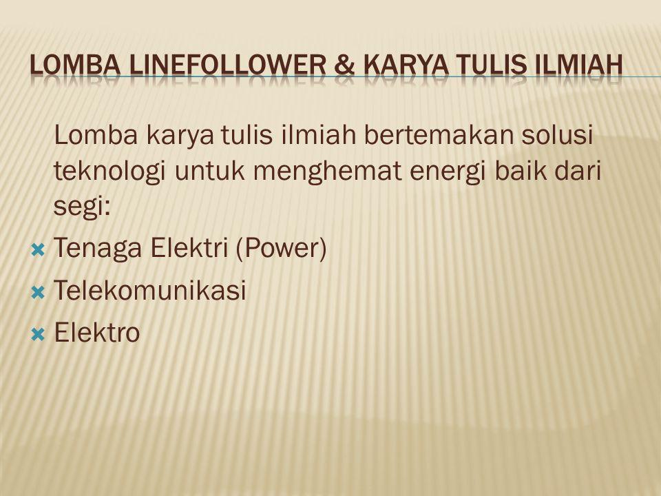 Lomba karya tulis ilmiah bertemakan solusi teknologi untuk menghemat energi baik dari segi:  Tenaga Elektri (Power)  Telekomunikasi  Elektro