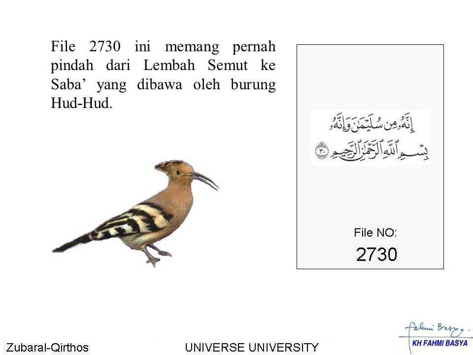 File 2730 ini memang pernah pindah dari Lembah Semut ke Saba' yang dibawa oleh burung Hud-Hud.