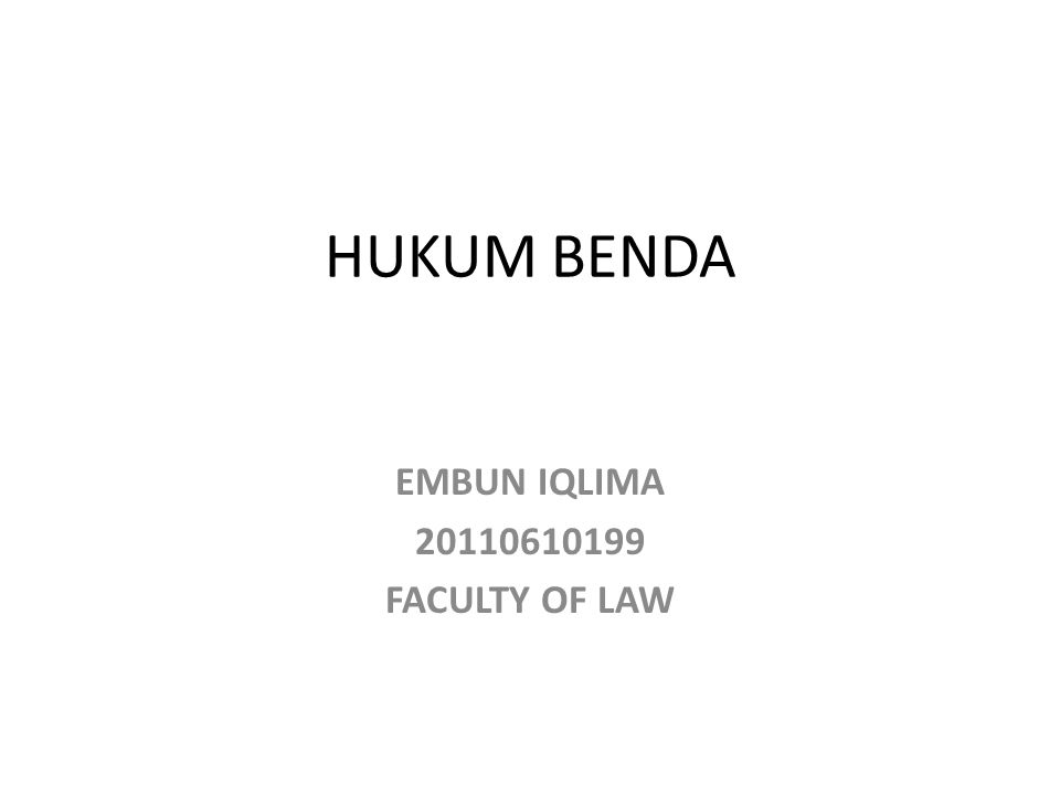 HUKUM BENDA EMBUN IQLIMA 20110610199 FACULTY OF LAW