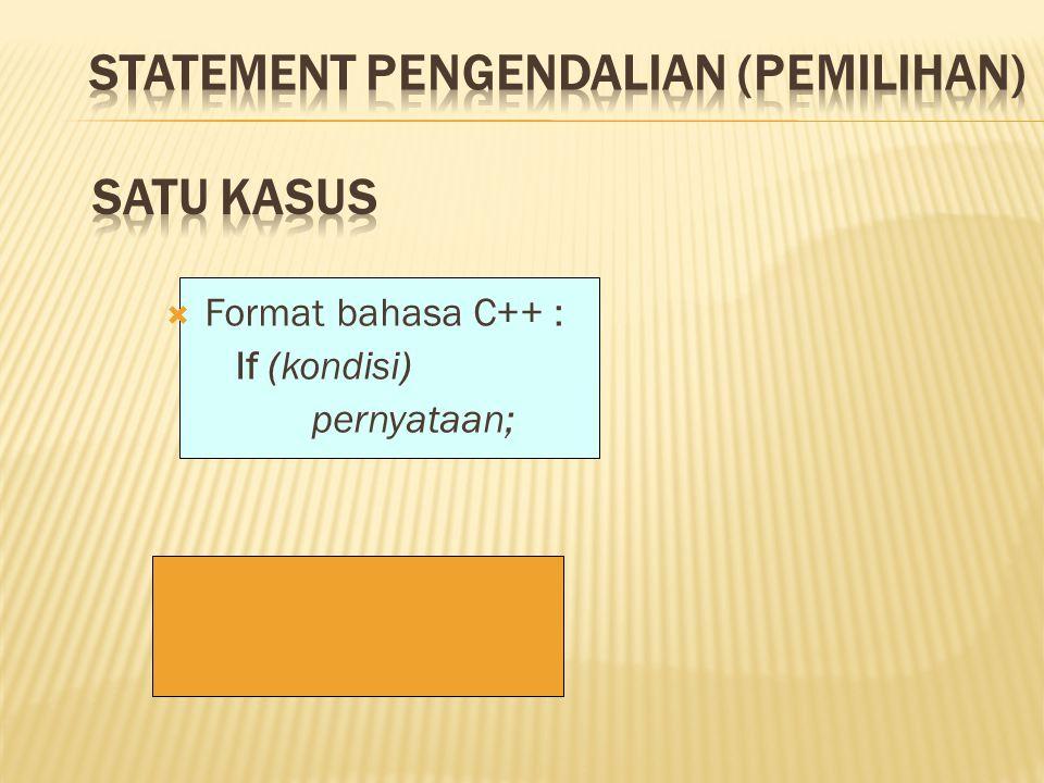  Format bahasa C++ : If (kondisi) pernyataan;