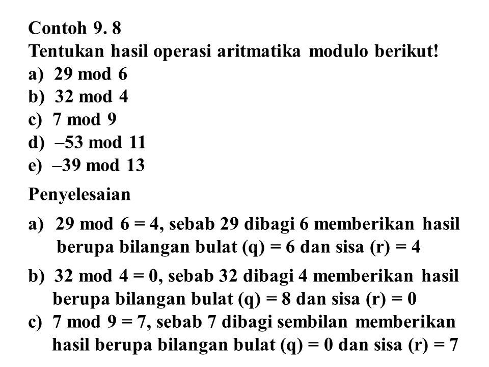 Contoh 9. 8 Tentukan hasil operasi aritmatika modulo berikut! a) 29 mod 6 b) 32 mod 4 c) 7 mod 9 d) –53 mod 11 e) –39 mod 13 Penyelesaian a)29 mod 6 =