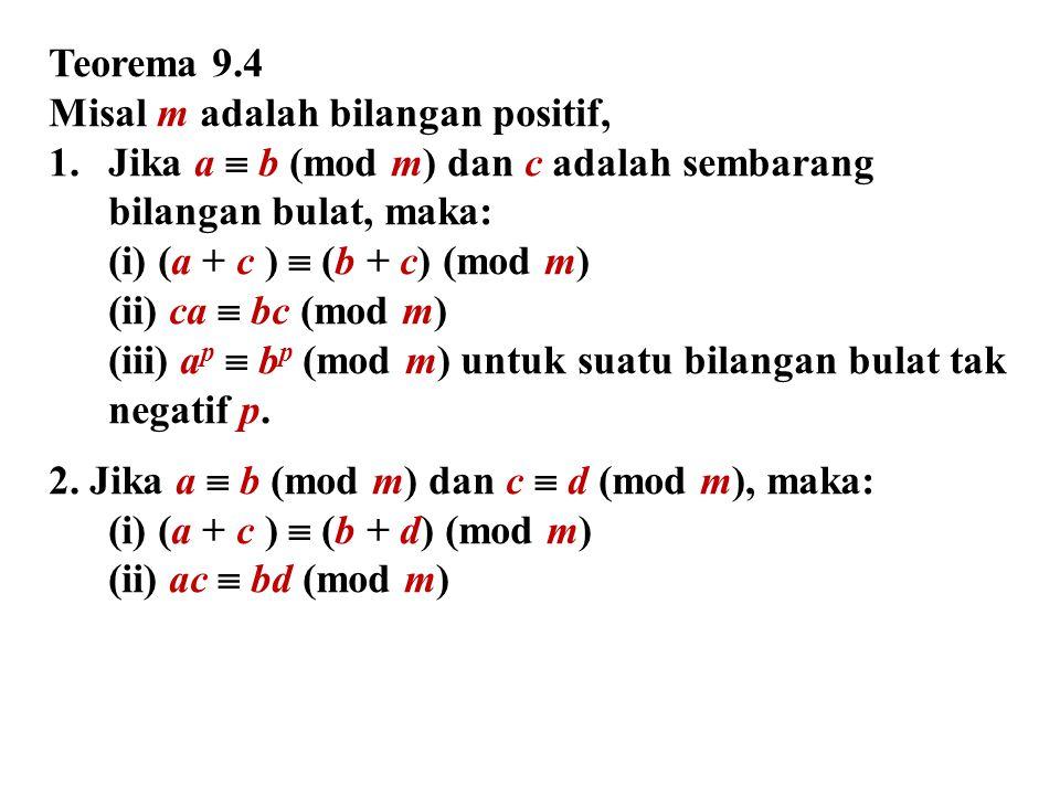 Teorema 9.4 Misal m adalah bilangan positif, 1.Jika a  b (mod m) dan c adalah sembarang bilangan bulat, maka: (i) (a + c )  (b + c) (mod m) (ii) ca