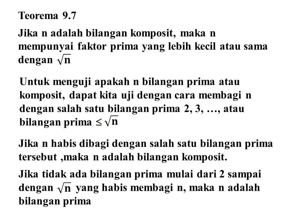 Teorema 9.7 Jika n adalah bilangan komposit, maka n mempunyai faktor prima yang lebih kecil atau sama dengan Untuk menguji apakah n bilangan prima ata