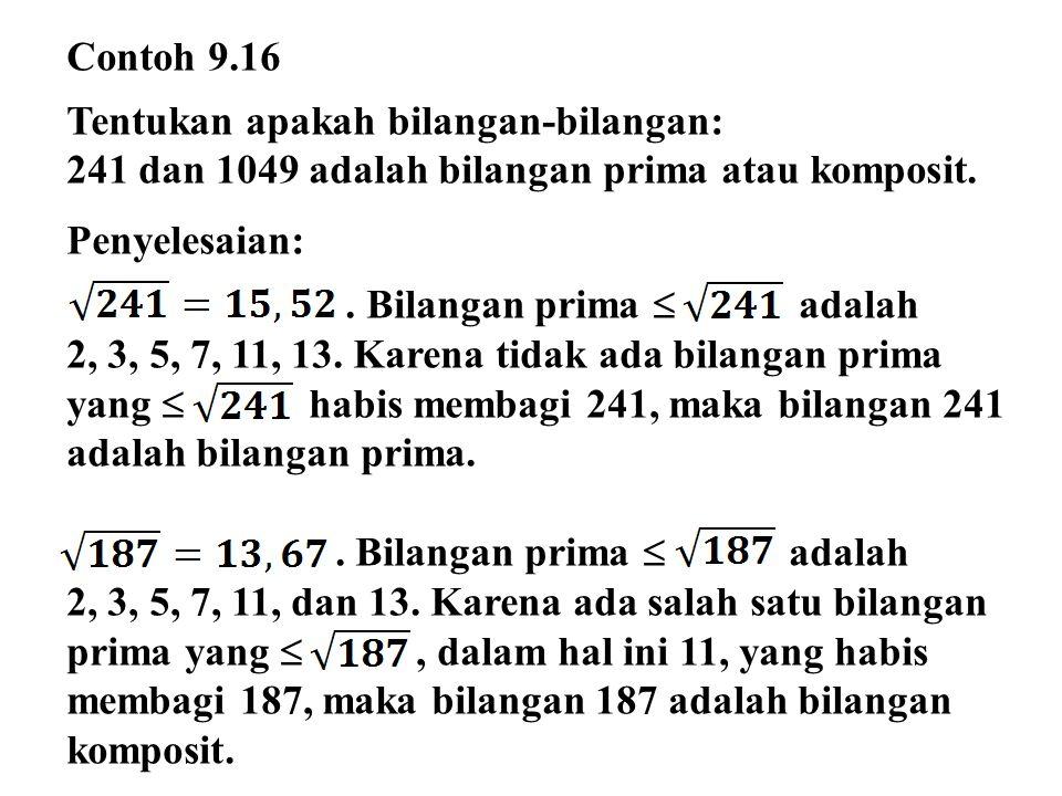 Contoh 9.16 Tentukan apakah bilangan-bilangan: 241 dan 1049 adalah bilangan prima atau komposit. Penyelesaian:. Bilangan prima  adalah 2, 3, 5, 7, 11