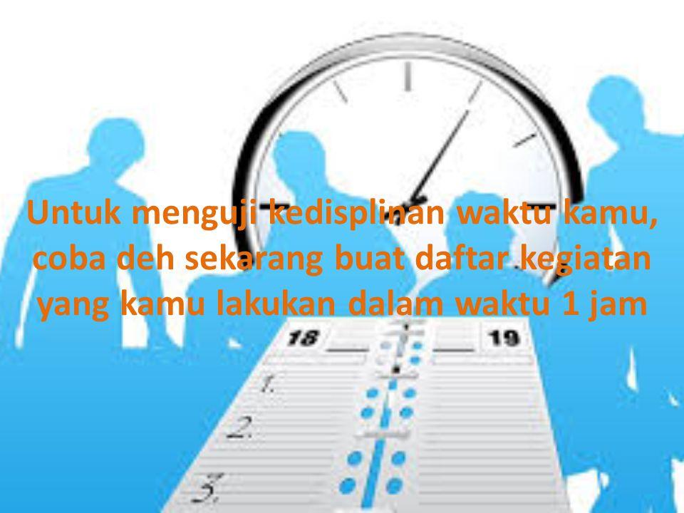 Untuk menguji kedisplinan waktu kamu, coba deh sekarang buat daftar kegiatan yang kamu lakukan dalam waktu 1 jam