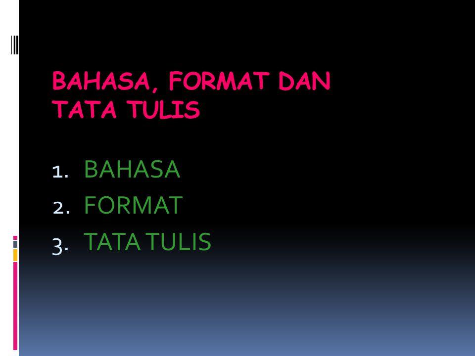 BAHASA, FORMAT DAN TATA TULIS 1. BAHASA 2. FORMAT 3. TATA TULIS