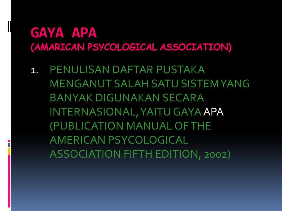 GAYA APA (AMARICAN PSYCOLOGICAL ASSOCIATION) 1. PENULISAN DAFTAR PUSTAKA MENGANUT SALAH SATU SISTEM YANG BANYAK DIGUNAKAN SECARA INTERNASIONAL, YAITU