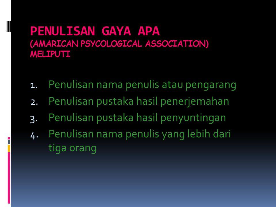 PENULISAN GAYA APA (AMARICAN PSYCOLOGICAL ASSOCIATION) MELIPUTI 1. Penulisan nama penulis atau pengarang 2. Penulisan pustaka hasil penerjemahan 3. Pe