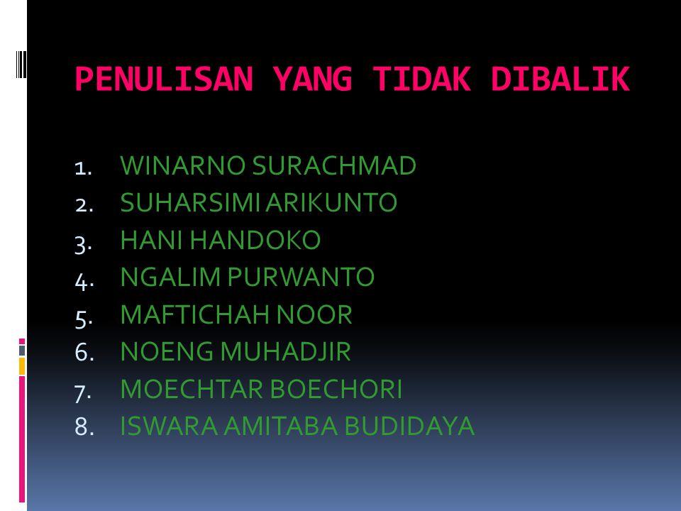 PENULISAN YANG TIDAK DIBALIK 1. WINARNO SURACHMAD 2. SUHARSIMI ARIKUNTO 3. HANI HANDOKO 4. NGALIM PURWANTO 5. MAFTICHAH NOOR 6. NOENG MUHADJIR 7. MOEC