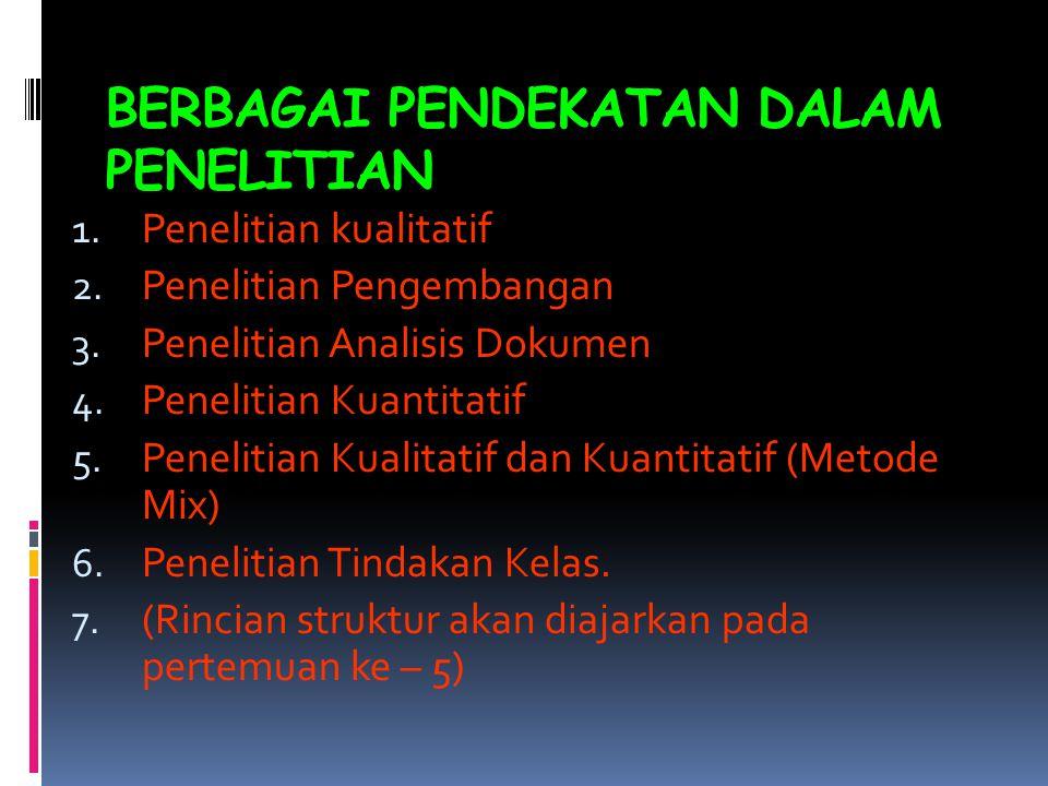 BERBAGAI PENDEKATAN DALAM PENELITIAN 1.Penelitian kualitatif 2.