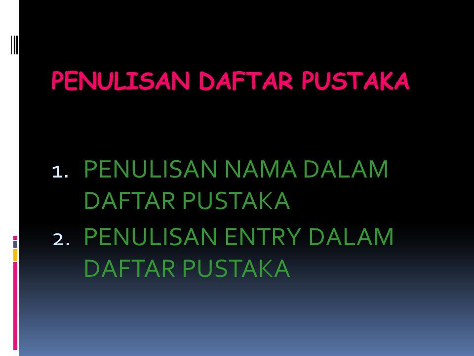 PENULISAN DAFTAR PUSTAKA 1.PENULISAN NAMA DALAM DAFTAR PUSTAKA 2.