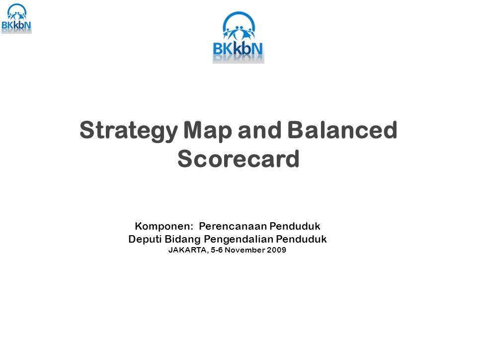 Strategy Map and Balanced Scorecard Komponen: Perencanaan Penduduk Deputi Bidang Pengendalian Penduduk JAKARTA, 5-6 November 2009